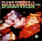 CLARK TERRY Clark Terry's Big B-A-D Band Live at Buddy's Place album cover