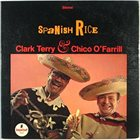 CLARK TERRY Spanish Rice (with Chico O'Farrill) album cover