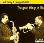 CLARK TERRY The Good Things In Life  (with George Robert) album cover