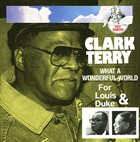 CLARK TERRY What a Wonderful World: For Louis & Duke album cover