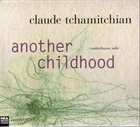 CLAUDE TCHAMITCHIAN Another Childhood album cover
