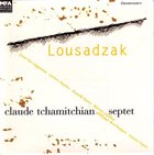 CLAUDE TCHAMITCHIAN Claude Tchamitchian Septet ‎: Lousadzak album cover