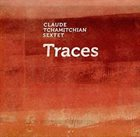 CLAUDE TCHAMITCHIAN Claude Tchamitchian Sextet : Traces album cover