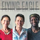 CLAUDINE FRANÇOIS Claudine François, Hubert Dupont, Hamid Drake ‎: Flying Eagle album cover