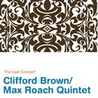 CLIFFORD BROWN Clifford Brown / Max Roach Quintet : The Last Concert album cover