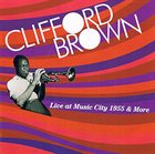 CLIFFORD BROWN Live at Music City 1955 & More album cover