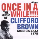 CLIFFORD BROWN Once in a While!!!! The Music of Clifford Brown album cover