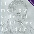 CLIFFORD JORDAN The Mellow Side Of album cover