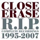 CLOSE ERASE R.I.P. Complete Recordings 1995-2007 album cover