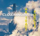 CLOUDMAKERS TRIO / CLOUDMAKERS FIVE Cloudmakers Trio : Abstract Forces album cover
