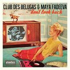 CLUB DES BELUGAS Club des Belugas & Maya Fadeeva : Don't Look Back album cover