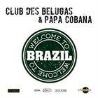 CLUB DES BELUGAS Club Des Belugas & Papa Cobana : Welcome To Brazil album cover
