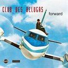 CLUB DES BELUGAS Forward album cover
