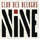 CLUB DES BELUGAS Nine album cover