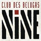 CLUB DES BELUGAS Nine album cover
