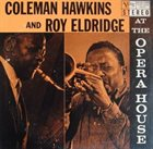 COLEMAN HAWKINS Coleman Hawkins & Roy Eldridge : At the Opera House album cover