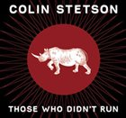 COLIN STETSON Those Who Didn't Run album cover
