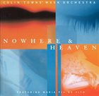 COLIN TOWNS Colin Towns Mask Orchestra : Nowhere & Heaven album cover