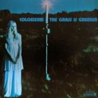 COLOSSEUM/COLOSSEUM II — The Grass Is Greener album cover