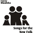 COREY MWAMBA Songs for the New Folk album cover