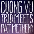 CUONG VU Cuong Vu Trio Meets Pat Metheny album cover