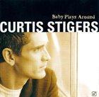 CURTIS STIGERS Baby Plays Around album cover