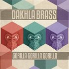 DAKHLA BRASS Gorilla Gorilla Gorilla album cover