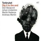 TONBRUKET (DAN BERGLUND'S TONBRUKET) Dig It To The End album cover