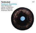 TONBRUKET (DAN BERGLUND'S TONBRUKET) Nubium Swimtrip album cover