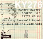 DANIEL CARTER Daniel Carter, George Lyle, Fritz Welch ‎– So Long Farewell Repair : Live At The Glad Cafe album cover
