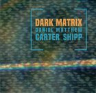 DANIEL CARTER Daniel Carter / Matthew Shipp : Dark Matrix album cover