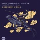 DANIEL ERDMANN Daniel Erdmann's Velvet Revolution : A Short Moment Of Zero G album cover