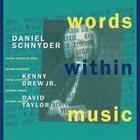 DANIEL SCHNYDER Daniel Schnyder / Kenny Drew, Jr. / David Taylor : Words Within Music album cover