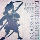 DANIEL SMITH Jazz Suite for Bassoon album cover