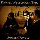 DANIEL WELTLINGER Daniel Weltlinger Trio : Sweet Chorus album cover