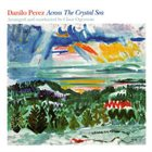 DANILO PÉREZ Across the Crystal Sea album cover