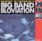 DANNY D'IMPERIO Danny D'Imperios Big Band Bloviation vol.1 album cover