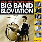 DANNY D'IMPERIO Danny D'Imperio's Big Band Bloviation Volume 2 album cover