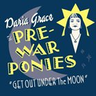 DARIA GRACE Daria Grace and the Pre-War Ponies : Get Out Under the Moon album cover