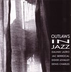 DAUNIK LAZRO Outlaws In  Jazz (with Jac Berrocal, Didier Levallet, Denis Charles) album cover