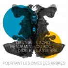 DAUNIK LAZRO Pourtant Les Cimes Des Arbres (with Benjamin Duboc • Didier Lasserre) album cover