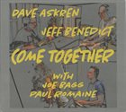 DAVE ASKREN Dave Askren & Jeff Benedict With Joe Bagg, Paul Romaine : Come Together album cover