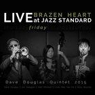 DAVE DOUGLAS Brazen Heart Live at Jazz Standard - Friday album cover