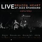 DAVE DOUGLAS Brazen Heart Live at Jazz Standard Saturday album cover