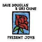 DAVE DOUGLAS Dave Douglas & Uri Caine : Present Joys album cover