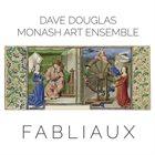 DAVE DOUGLAS Dave Douglas Monash Art Ensemble : Fabliaux album cover