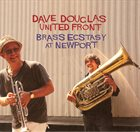 DAVE DOUGLAS Dave Douglas United Front : Brass Ecstasy At Newport album cover