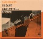 DAVE DOUGLAS Dave Douglas, Uri Caine, Andrew Cyrille : Devotion album cover