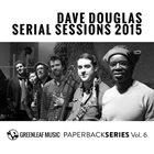 DAVE DOUGLAS Serial Sessions 2015 album cover