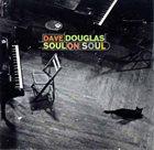 DAVE DOUGLAS Soul On Soul album cover